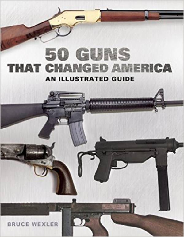 50 Guns That Changed America By Bruce Wexler