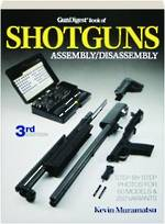 Gun Digest Shotguns Assembly/Disassembly 3rd Edit
