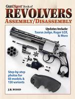 Gun Digest Book Of Revolvers Assembly/Disassembly