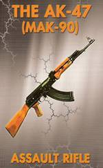 The AK47 Assault Rifle Manual