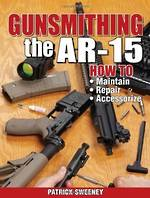 Gunsmithing The AR15 Volume 2 by Patrick Sweeney