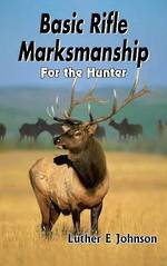 Basic Rifle Marksmanship for The Hunter By Luther Johnson